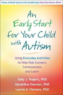 Early Start for Your Child with Autism: Using Everyday Activities to Help Kids Connect, Communicate, and Learn