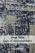 Jorge Tacla: Sign of Abandonment