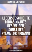 Lebensgeschichte Tobias Knauts, des Weisen, sonst der Stammler genannt (Klassiker der deutschen Literatur)