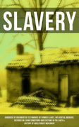 SLAVERY: Hundreds of Documented Testimonies of Former Slaves, Influential Memoirs, Records on Living Conditions and Customs in the South & History of Abolitionist Movement