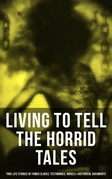 LIVING TO TELL THE HORRID TALES: True Life Stories of Fomer Slaves, Testimonies, Novels & Historical Documents