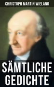 Sämtliche Gedichte von Christoph Martin Wieland