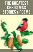 The Greatest Christmas Stories & Poems (Illustrated Edition)