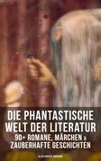 Die phantastische Welt der Literatur: 90+ Romane, Märchen & Zauberhafte Geschichten (Illustrierte Ausgabe)