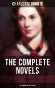 The Complete Novels of Charlotte Brontë – All 5 Books in One Edition