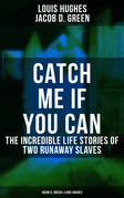 CATCH ME IF YOU CAN - The Incredible Life Stories of Two Runaway Slaves: Jacob D. Green & Louis Hughes