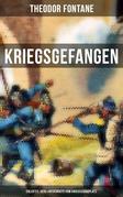 Theodor Fontane: Kriegsgefangen - Erlebtes 1870 & Reisebriefe vom Kriegsschauplatz