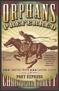 Orphans Preferred: The Twisted Truth and Lasting Legend of the Pony Express
