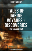 Tales of Daring Voyages & Discoveries: The Jules Verne's Collection (38 Titles in One Illustrated Edition)