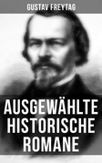 Ausgewählte historische Romane von Gustav Freytag