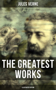 The Greatest Works of Jules Verne (Illustrated Edition)