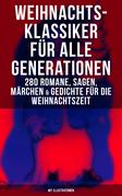 Weihnachts-Klassiker für alle Generationen: 280 Romane, Sagen, Märchen & Gedichte für die Weihnachtszeit (Mit Illustrationen)