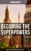 Becoming the Superpowers: John Dewey's Reflections on U.S.A., China & Japan