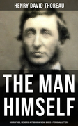 HENRY DAVID THOREAU: The Man Himself (Biographies, Memoirs, Autobiographical Books & Personal Letters)