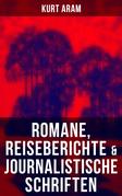 Kurt Aram: Romane, Reiseberichte & Journalistische Schriften