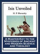 Isis Unveiled: A Master-Key to the Mysteries of Ancient and Modern Science and Theology