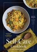 The Self-Care Cookbook: A Holistic Approach to Cooking, Eating, and Living Well