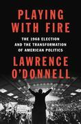 Playing with Fire: The 1968 Election and the Transformation of American Politics