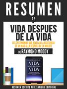 """Resumen De """"Vida Despues De La Vida: Los Testimonios Que Revelan La Existencia De Un Mas Alla Despues De La Muerte - De Raymond Moody"""""""