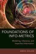 Foundations of Info-Metrics
