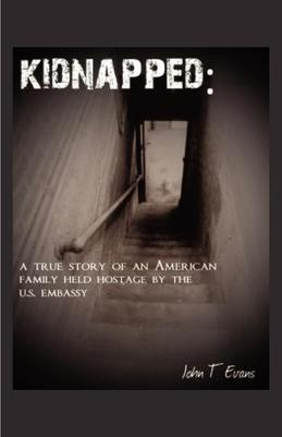 Kidnapped: A True Story of an American Family Held Hostage by the US Embassy