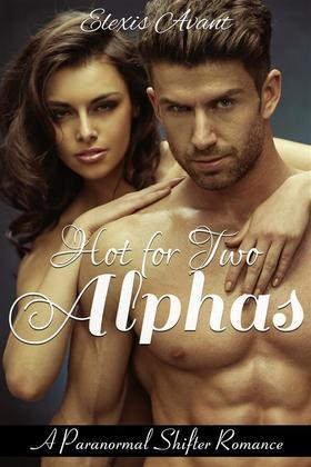 Hot for Two Alphas: A Paranormal Shifter Menage