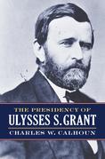 The Presidency of Ulysses S. Grant
