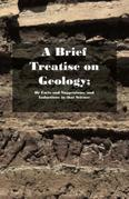 A Brief Treatise on Geology; Or Facts and Suggestions, and Inductions in that Science