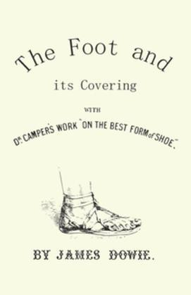 "The Foot and its Covering with Dr. Campers Work ""On the Best Form of Shoe"""