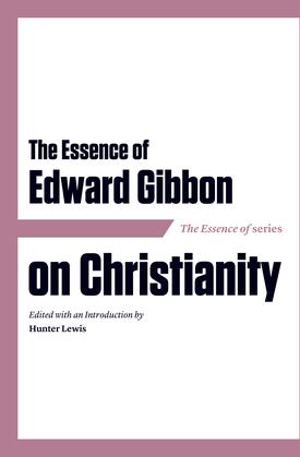 The Essence of Edward Gibbon on Christianity