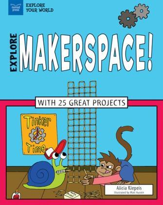 Explore Makerspace!: With 25 Great Projects