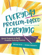 Everyday Problem-Based Learning: Quick Projects to Build Problem-Solving Fluency