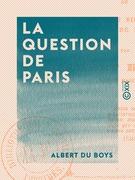 La Question de Paris - Ou de la translation du siège du gouvernement hors de Paris