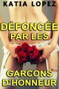 DÉFONCÉE PAR LES GARÇONS D'HONNEUR (Histoire Érotique, HARD, Tabou)