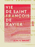 Vie de saint François de Xavier - Apôtre des Indes et du Japon