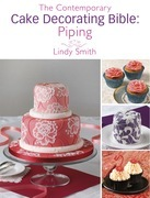 The Contemporary Cake Decorating Bible: Piping: A sample chapter from The Contemporary Cake Decorating Bible