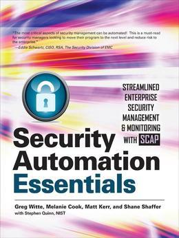 Security Automation Essentials: Streamlined Enterprise Security Management & Monitoring with SCAP: Streamlined Enterprise Security Management & Monito