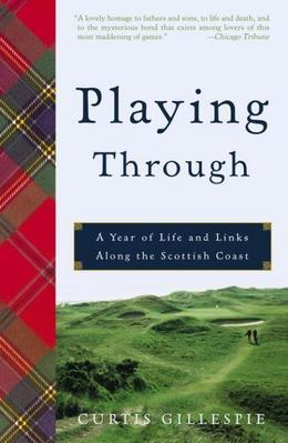 Playing Through: A Year of Life and Links Along the Scottish Coast