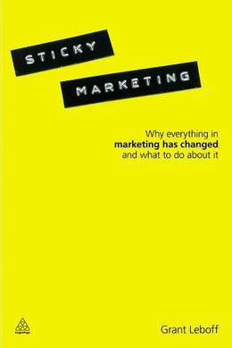 Sticky Marketing: Why Everything in Marketing Has Changed and What to do About It