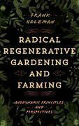 Radical Regenerative Gardening and Farming