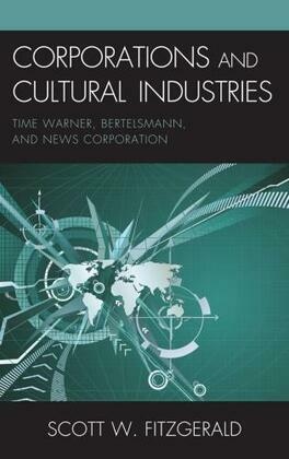 Corporations and Cultural Industries: Time Warner, Bertelsmann, and News Corporation