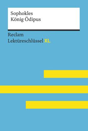 König Ödipus von Sophokles: Lektüreschlüssel mit Inhaltsangabe, Interpretation, Prüfungsaufgaben mit Lösungen, Lernglossar. (Reclam Lektüreschlüssel XL)