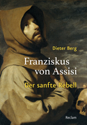 Franziskus von Assisi. Der sanfte Rebell