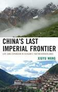China's Last Imperial Frontier: Late Qing Expansion in Sichuan's Tibetan Borderlands