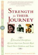 Strength for Their Journey: 5 Essential Disciplines African-American Parents Must Teach Their Children and Teens