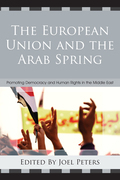 The European Union and the Arab Spring: Promoting Democracy and Human Rights in the Middle East