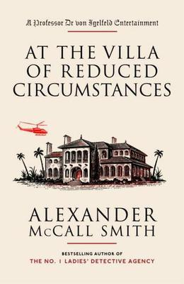 At the Villa of Reduced Circumstances: A Professor Dr Von Igelfeld Entertainment Novel (3)
