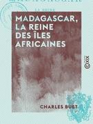 Madagascar, la reine des îles africaines - Histoire, mœurs, religion, flore, etc.