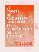 Le Comte de Raousset-Boulbon et l'expédition de la Sonore - Correspondance, souvenirs et œuvres inédites