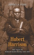Hubert Harrison: The Voice of Harlem Radicalism, 1883-1918